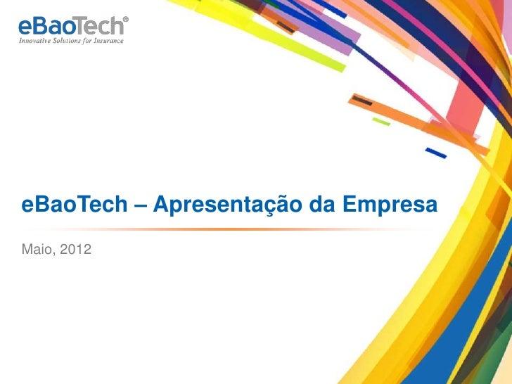 eBaoTech – Apresentação da Empresa      Maio, 2012Copyright © 2012 eBaoTech Corporation. All rights reserved.