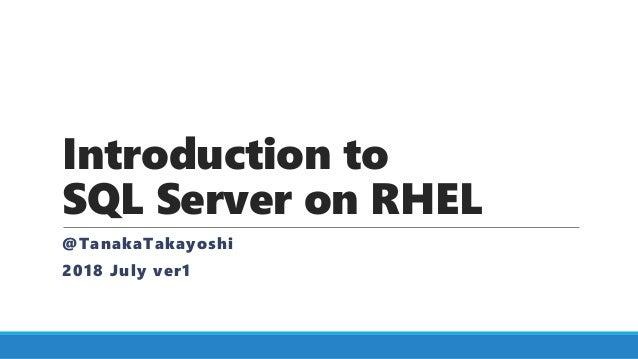 Introduction to SQL Server on RHEL @TanakaTakayoshi 2018 July ver1