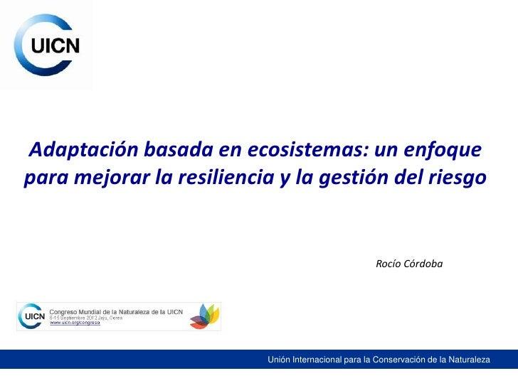 Adaptación basada en ecosistemas: un enfoquepara mejorar la resiliencia y la gestión del riesgo                           ...