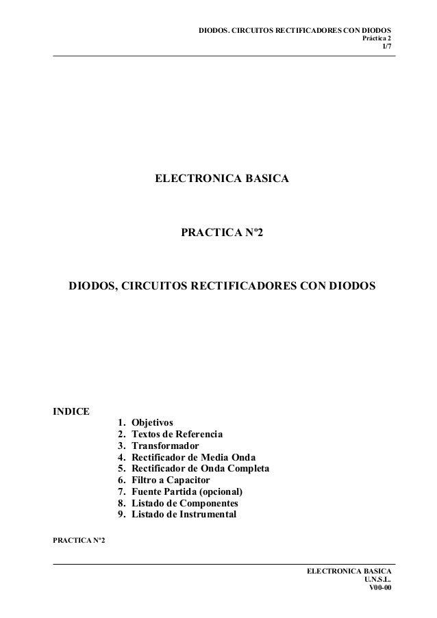 DIODOS. CIRCUITOS RECTIFICADORES CON DIODOS Práctica 2  1/7  ELECTRONICA BASICA  PRACTICA Nº2  DIODOS, CIRCUITOS RECTIFICA...