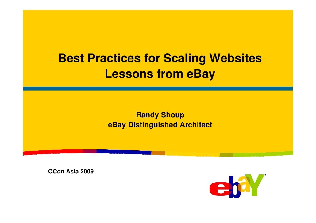 Best Practices for Scaling Websites            Lessons from eBay                           Randy Shoup                  eB...