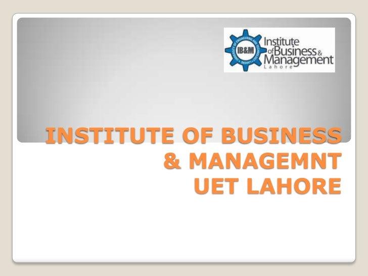 INSTITUTE OF BUSINESS        & MANAGEMNT           UET LAHORE