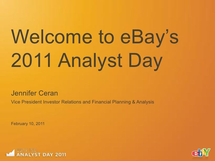 """Welcome to eBay""""s2011 Analyst DayJennifer CeranVice President Investor Relations and Financial Planning & AnalysisFebruary..."""