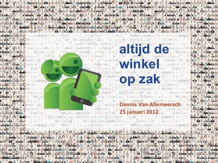 altijd de  winkel  op zak Dennis Van Allemeersch 25 januari 2012