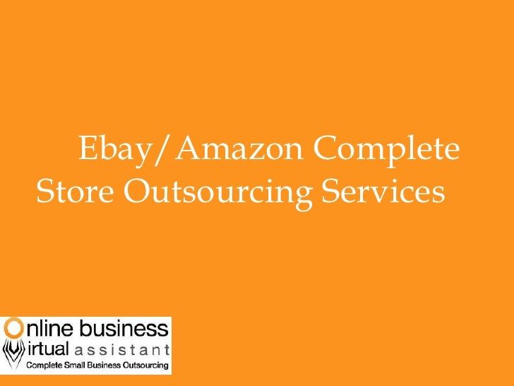 <ul><li>Ebay/Amazon Complete Store Outsourcing Services </li></ul>
