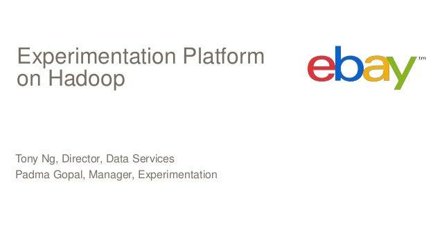Experimentation Platform on Hadoop Tony Ng, Director, Data Services Padma Gopal, Manager, Experimentation