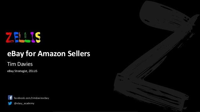 © 2017 ZELLIS. All rights reserved. www.zellis.com.au eBay for Amazon Sellers eBay for Amazon Sellers facebook.com/timdavi...