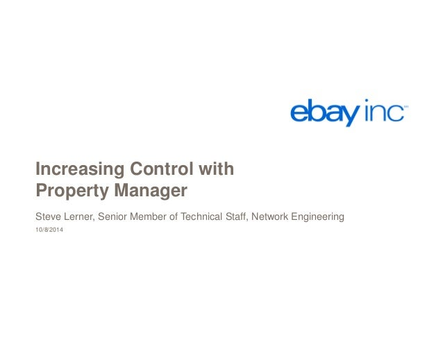 Increasing Control with  Property Manager  Steve Lerner, Senior Member of Technical Staff, Network Engineering  10/8/2014