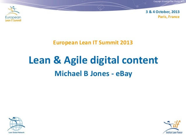 Copyright © Institut Lean France 2013  3 & 4 October, 2013 Paris, France  European Lean IT Summit 2013  Lean & Agile digit...