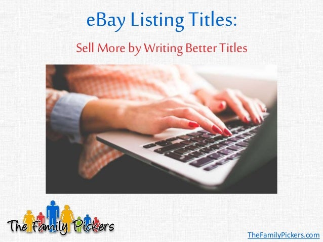 eBay Listing Titles: TheFamilyPickers.com SellMore by Writing Better Titles