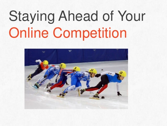 Staying Ahead of Your Online Competition