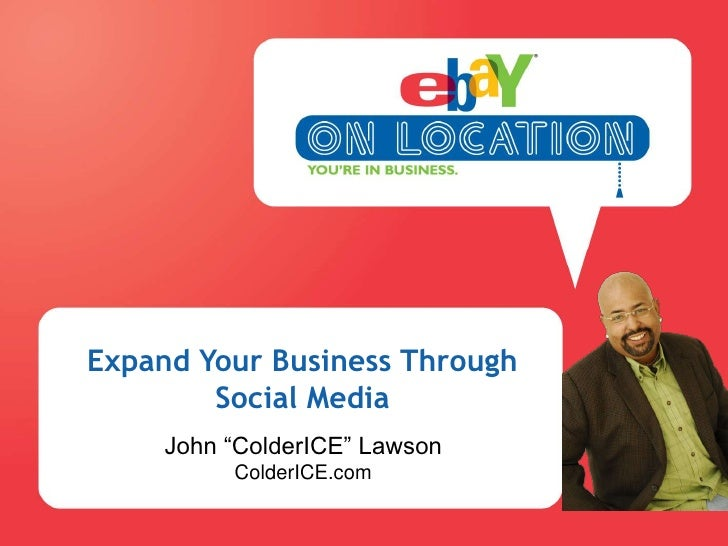 "Expand Your Business Through Social Media<br />John ""ColderICE"" LawsonColderICE.com<br />"