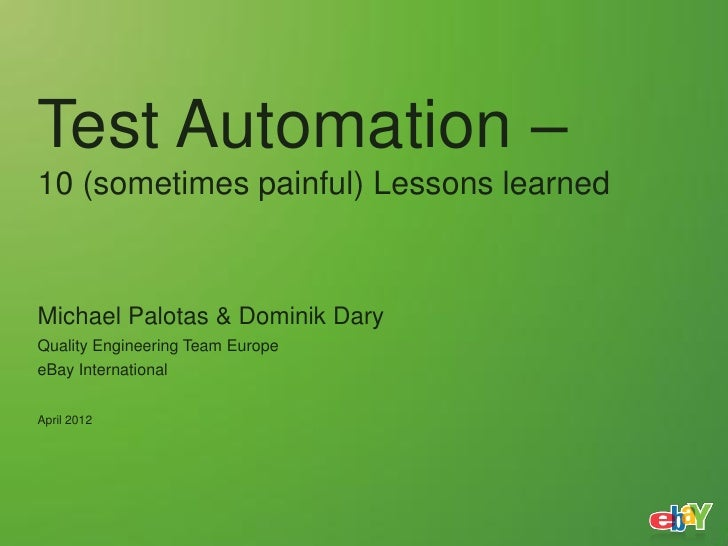 Test Automation –10 (sometimes painful) Lessons learnedMichael Palotas & Dominik DaryQuality Engineering Team EuropeeBay I...