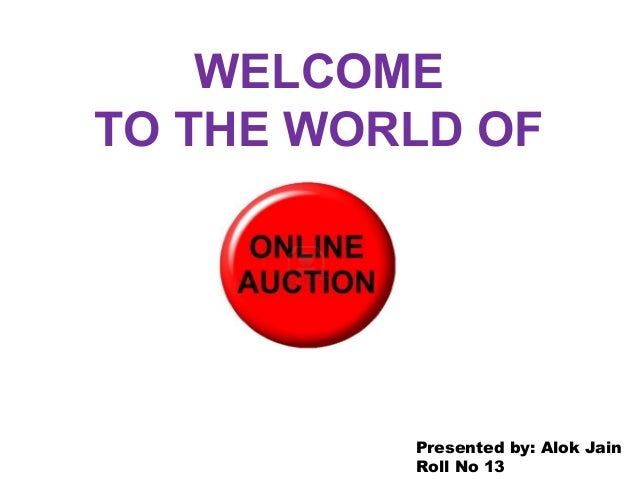 WELCOMETO THE WORLD OF          Presented by: Alok Jain          Roll No 13