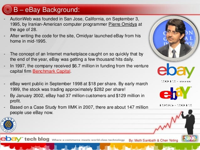 B – eBay Background: -  -  -  -  AutionWeb was founded in San Jose, California, on September 3, 1995, by Iranian-American ...
