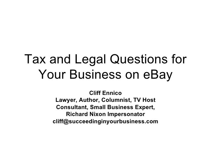 Tax and Legal Questions for Your Business on eBay Cliff Ennico Lawyer, Author, Columnist, TV Host Consultant, Small Busine...