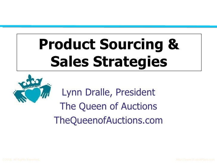 Product Sourcing & Sales Strategies Lynn Dralle, President The Queen of Auctions TheQueenofAuctions.com