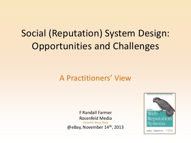 Social (Reputation) System Design: Opportunities and Challenges A Practitioners' View  F Randall Farmer Rosenfeld Media (C...