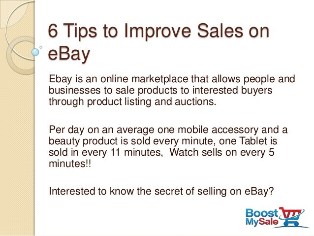 6 Tips to Improve Sales oneBayEbay is an online marketplace that allows people andbusinesses to sale products to intereste...