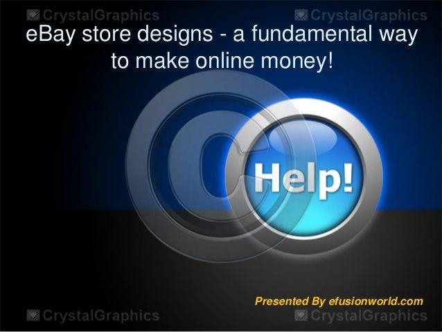 eBay store designs - a fundamental way to make online money! Presented By efusionworld.com