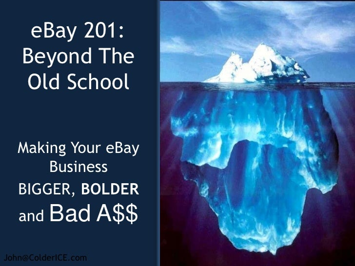 eBay 201: Beyond The Old School<br />Making Your eBay Business <br />BIGGER, BOLDER and Bad A$$ <br />