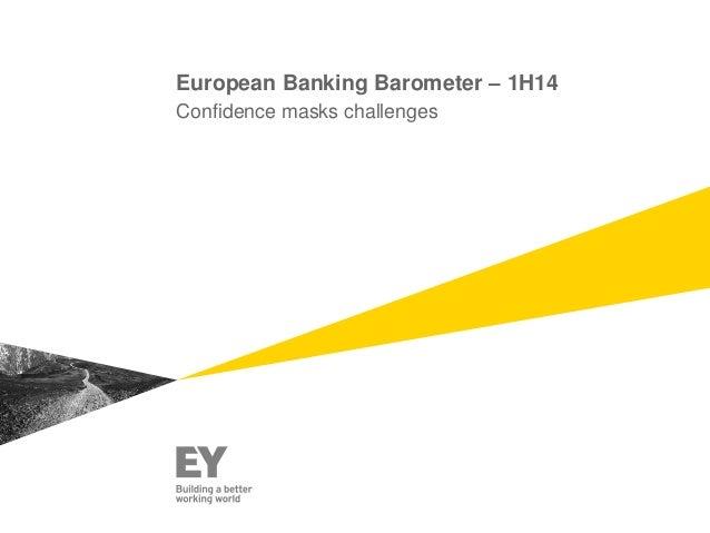 European Banking Barometer – 1H14 Confidence masks challenges