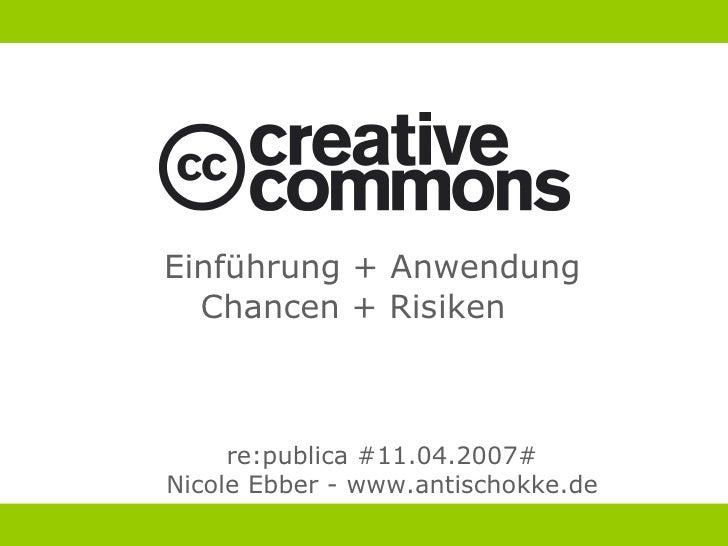 Einführung + Anwendung   Chancen + Risiken         re:publica #11.04.2007# Nicole Ebber - www.antischokke.de
