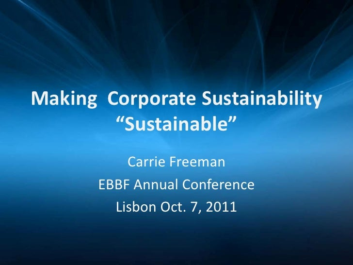 """Making Corporate Sustainability        """"Sustainable""""           Carrie Freeman       EBBF Annual Conference         Lisbon ..."""