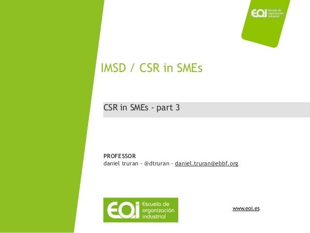www.eoi.es CSR in SMEs - part 3 IMSD / CSR in SMEs PROFESSOR daniel truran - @dtruran - daniel.truran@ebbf.org
