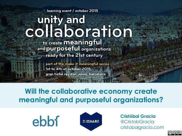 Cristóbal Gracia @CristobGracia cristobalgracia.com Will the collaborative economy create meaningful and purposeful organi...