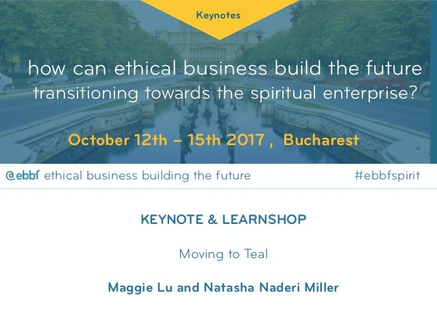 how can ethical business build the future transitioning towards the spiritual enterprise? Keynotes October 12th – 15th 201...