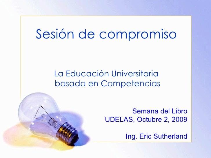 Sesión de compromiso  La Educación Universitaria  basada en Competencias                    Semana del Libro              ...