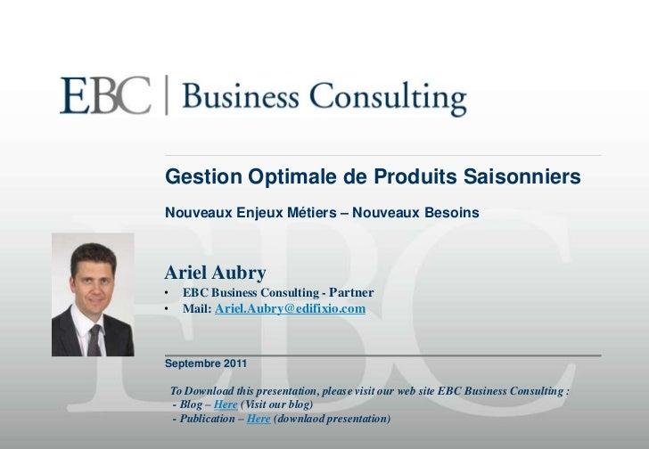 Gestion Optimale de Produits Saisonniers<br />Nouveaux Enjeux Métiers – Nouveaux Besoins<br />Septembre 2011<br />Ariel Au...