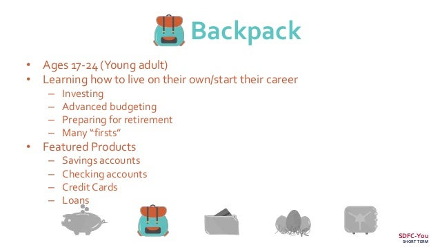 Backpack • Ages 17-24 (Young adult) • Learning how to live on their own/start their career – Investing – Advanced budgetin...