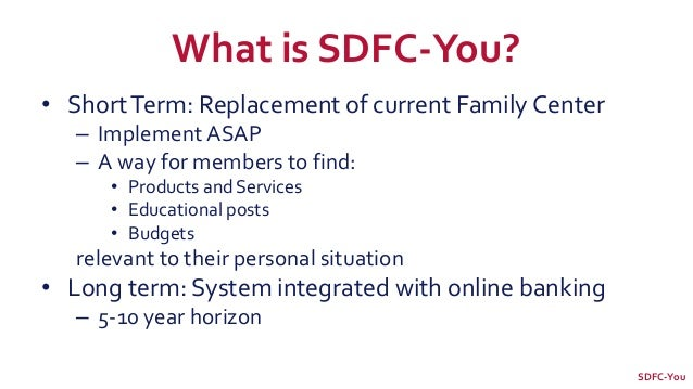 What is SDFC-You? • ShortTerm: Replacement of current Family Center – Implement ASAP – A way for members to find: • Produc...