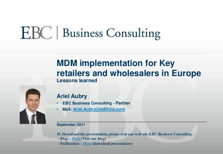 MDM implementation for Key retailers and wholesalers in Europe<br />Lessons learned<br />Ariel Aubry<br /><ul><li>EBC Busi...