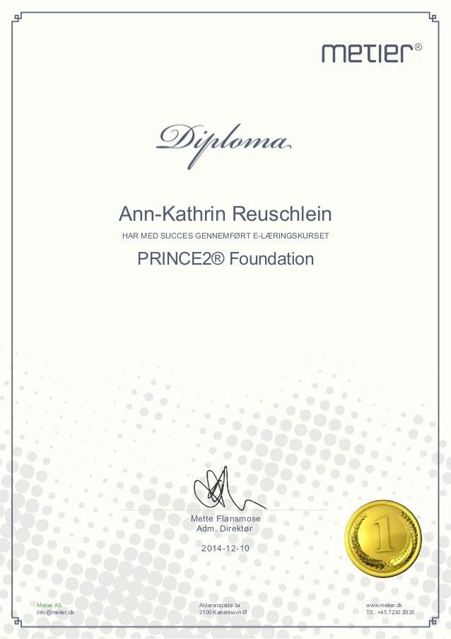Ann-Kathrin Reuschlein  HAR MED SUCCES GENNEMFØRT E-LÆRINGSKURSET  PRINCE2® Foundation  Mette Flansmose  Adm. Direktør  20...