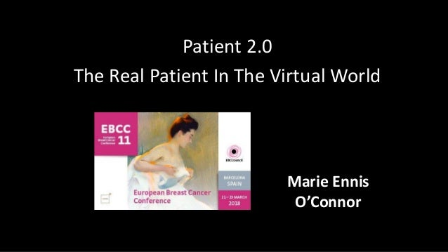Patient 2.0 The Real Patient In The Virtual World Patient 2.o Marie Ennis-O'Connor @JBBC Marie Ennis O'Connor