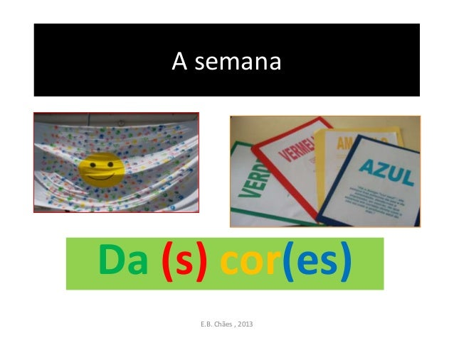 A semanaDa (s) cor(es)E.B. Chães , 2013