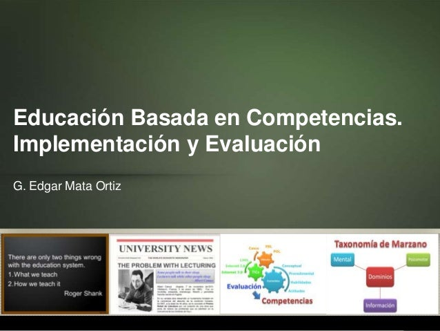 Educación Basada en Competencias. Implementación y Evaluación G. Edgar Mata Ortiz