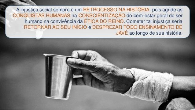 A injustiça social sempre é um RETROCESSO NA HISTÓRIA, pois agride as CONQUISTAS HUMANAS na CONSCIENTIZAÇÃO do bem-estar g...