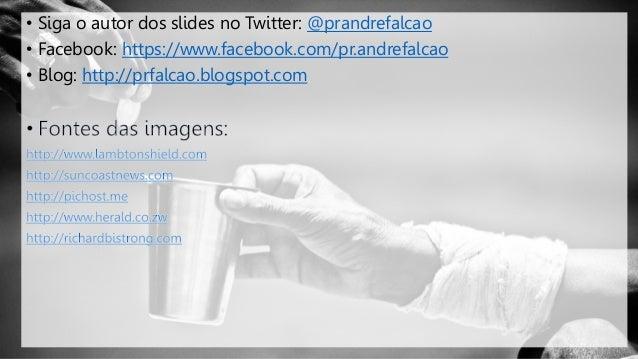 • Siga o autor dos slides no Twitter: @prandrefalcao • Facebook: https://www.facebook.com/pr.andrefalcao • Blog: http://pr...