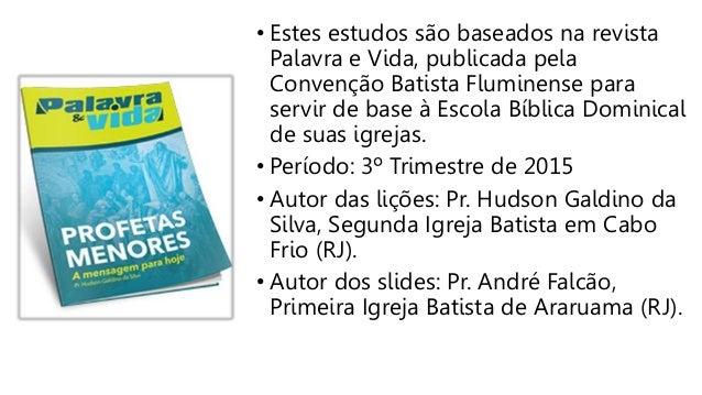 • Estes estudos são baseados na revista Palavra e Vida, publicada pela Convenção Batista Fluminense para servir de base à ...