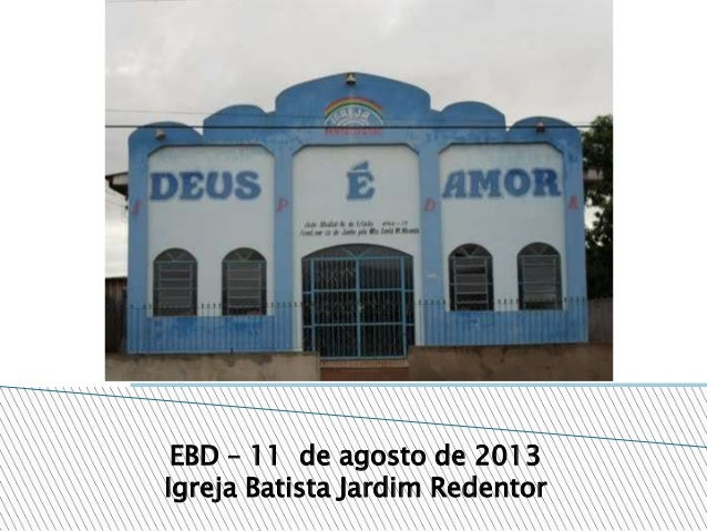 EBD – 11 de agosto de 2013 Igreja Batista Jardim Redentor
