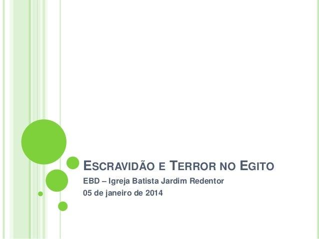ESCRAVIDÃO E TERROR NO EGITO EBD – Igreja Batista Jardim Redentor 05 de janeiro de 2014