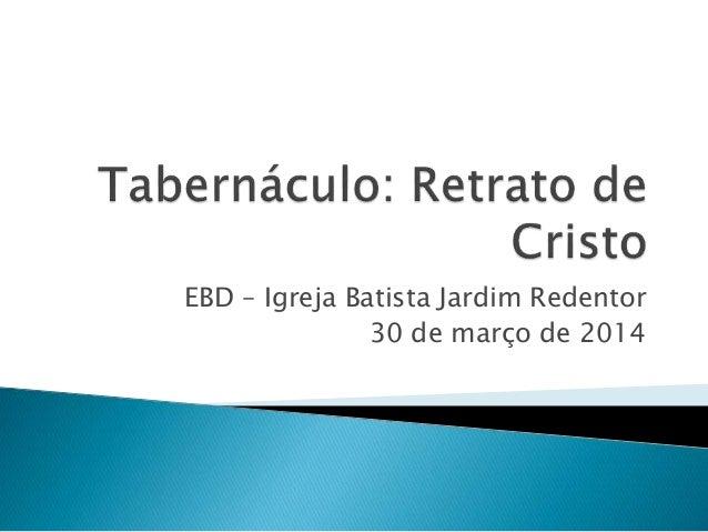 EBD – Igreja Batista Jardim Redentor 30 de março de 2014