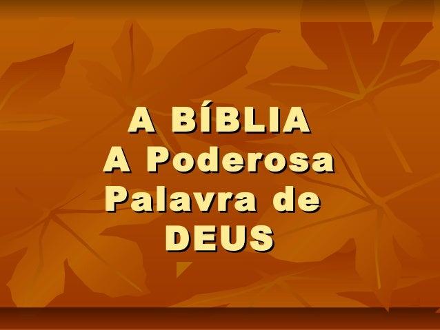 A BÍBLIAA BÍBLIA A PoderosaA Poderosa Palavra dePalavra de DEUSDEUS
