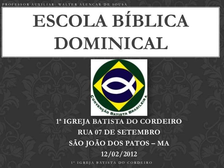 PROFESSOR AUXILIAR: WALTER ALENCAR DE SOUSA          ESCOLA BÍBLICA            DOMINICAL                  1ª IGREJA BATIST...