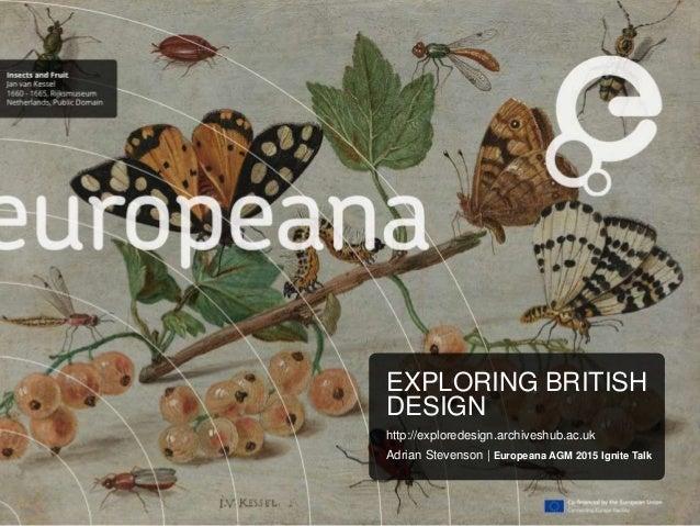 EXPLORING BRITISH DESIGN http://exploredesign.archiveshub.ac.uk Adrian Stevenson | Europeana AGM 2015 Ignite Talk