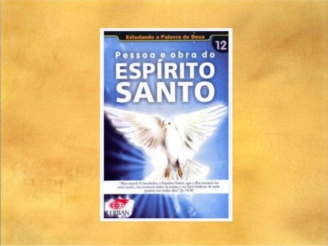 Lição .PESSOA E OBRA DO ESPÍRITO SANTOLEITURA DIÁRIATEXTO BÁSICO: RM 8.14-17; 26,27TEXTO ÁUREO: AT 2.17TEXTO DEVOCIONAL: 1...